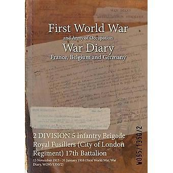 2 DIVISION 5 Infantry Brigade Royal Fusiliers City of London régiment 17e bataillon 15 novembre 1915 31 janvier 1918 première guerre mondiale guerre Diary WO9513502 par WO9513502