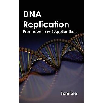 DNA Replication Procedures and Applications by Lee & Tom