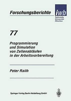 Programmierung und Simulation von Zellenableufen in der Arbeitsvorbereitung by Raith & Peter