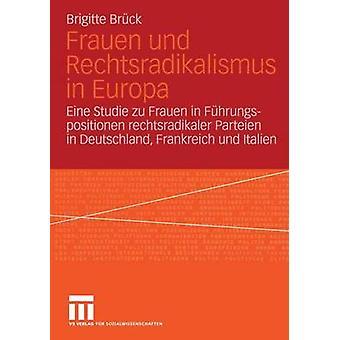 Frauen und Rechtsradikalismus in Europa Eine Studie zu Frauen in Fhrungspositionen rechtsradikaler Parteien in Deutschland Frankreich und Italien door Brck & Brigitte