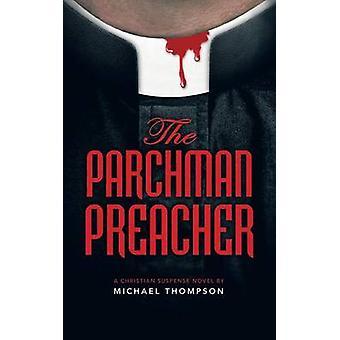 The Parchman Preacher A Christian Suspense Novel by Thompson & Michael