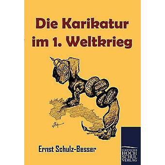 Die Karikatur im 1. Weltkrieg by SchulzBesser & Ernst