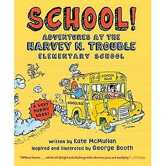 School! - Adventures at the Harvey N. Trouble Elementary School by Kat