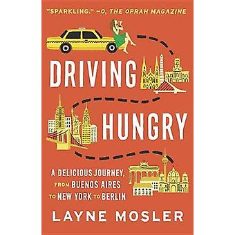 Driving Hungry - A Memoir by Layne Mosler - 9780345802675 Book