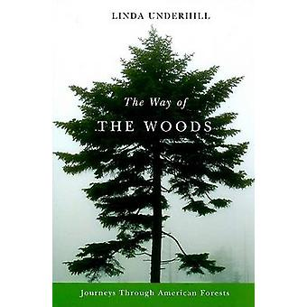 The Way of the Woods - Journeys Through American Forests by Linda Unde