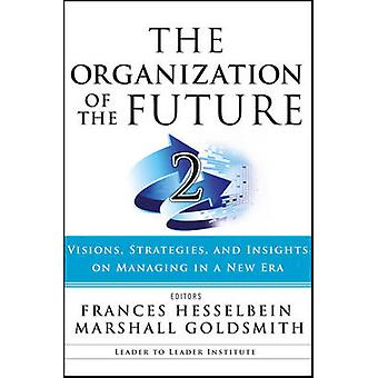 The Organization of the Future - Visions - Strategies - and Insights o