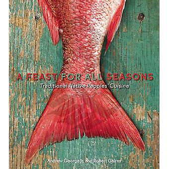 A Feast for All Seasons - Traditional Native Peoples' Cuisine by Andre