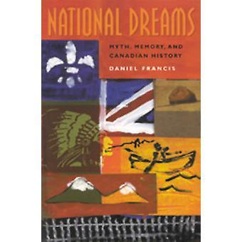 National Dreams - Myth - Memory and Canadian History by Daniel Francis