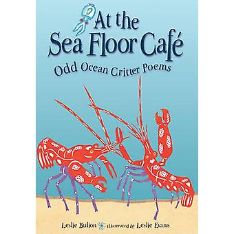 At the Sea Floor Cafe - Odd Ocean Critter Poems by Leslie Bulion - Les