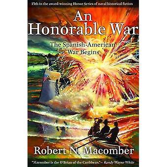 An Honorable War - The Spanish-American War Begins by Robert N Macombe