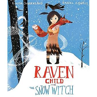 Raven Child and the Snow-Witch by Linda Sunderland - Daniel Egneus -