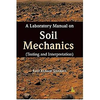 A Laboratory Manual on Soil Mechanics - Testing and Interpretation by