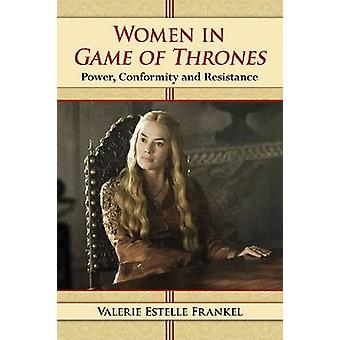 Women in Game of Thrones - Power - Conformity and Resistance by Valeri