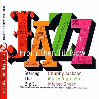 Jackson, Chubby Marty Napoleon, Mickey Sheen - Jazz From Then Till Now [CD] USA import