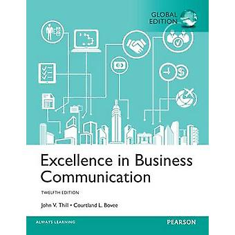Excellence in Business Communication plus MyBCommLab with Pearson eText Global Edition by John V. Thill & Courtland L. Bovee