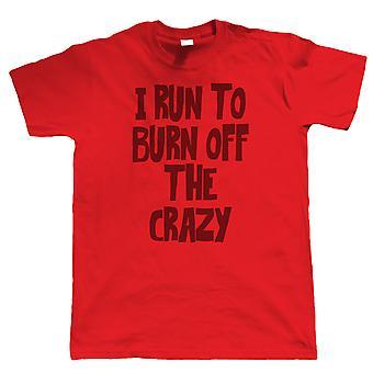 I Run To Burn Off The Crazy, Mens Funny T Shirt