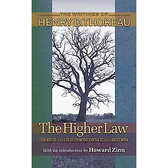 The Higher Law - Thoreau on Civil Disobedience and Reform by Henry Dav