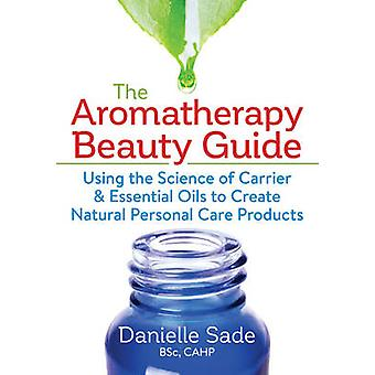 The Aromatherapy Beauty Guide - Using the Science of Carrier & Essenti