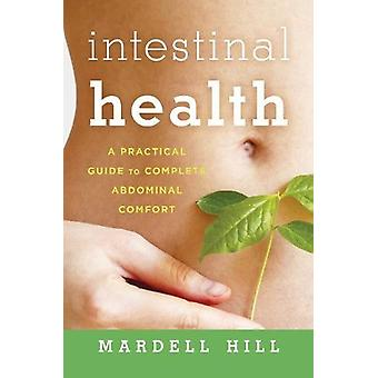 Intestinal Health - A Practical Guide to Complete Abdominal Comfort by