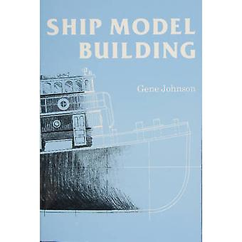 Ship Model Building by Gene Johnson - 9780870333699 Book