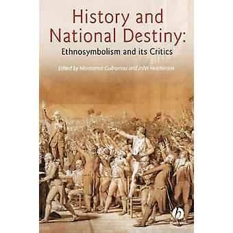 History and National Destiny - Ethnosymbolism and Its Critics by Monts