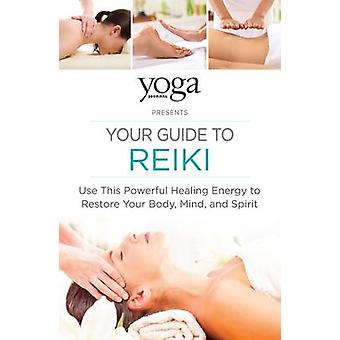 Yoga Journal Presents Your Guide to Reiki - Use This Powerful Healing