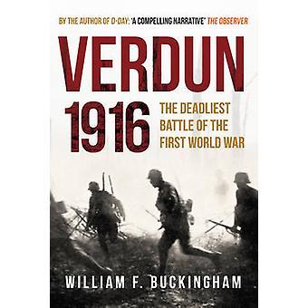 Verdun 1916 - The Deadliest Battle of the First World War by William F