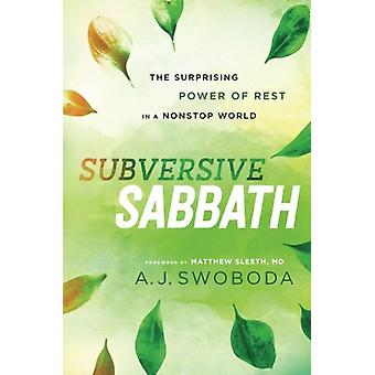 Subversive Sabbath - The Surprising Power of Rest in a Nonstop World b