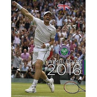 Wimbledon 2016 - The Official Story of the Championships by Paul Newma