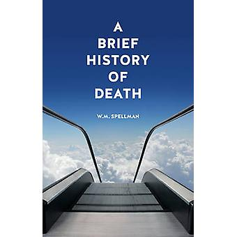 A Brief History of Death by W. M. Spellman - 9781780235042 Book