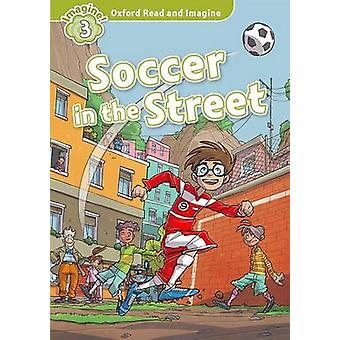 Oxford Read and Imagine - Level 3 - Soccer in the Street - Fiction Grade