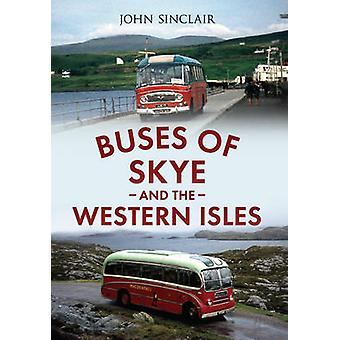 Buses of Skye and the Western Isles by John Sinclair - 9781445622835
