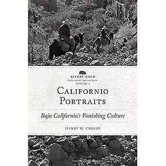 Californio Portraits: Baja California's Vanishing Culture (Before Gold: California Under Spain and Mexico)