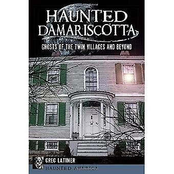 Haunted Damariscotta: Geister der beiden Dörfer und darüber hinaus (Haunted Amerika)
