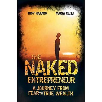 The Naked Entrepreneur: A Journey from Fear to True Wealth