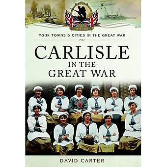 Carlisle in the Great War (Your Towns & Cities/Great War)
