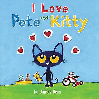 Pete the Kitty: I Love Pete the Kitty (Pete the Cat) [Board book]