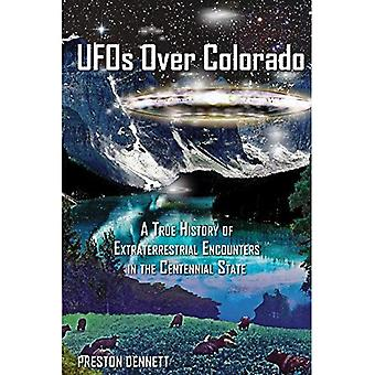 UFOs Over Colorado: A True� History of Extraterrestrial� Encounters in the Centennial State