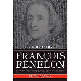 Francois Fenelon: A Biography - The Apostle of Pure Love