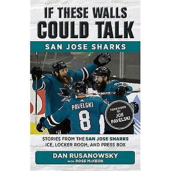 If These Walls Could Talk:� San Jose Sharks: Stories from the San Jose Sharks Ice, Locker Room, and Press Box