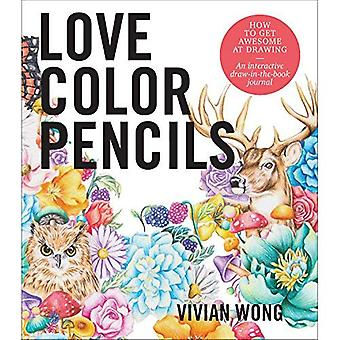 Love Colored Pencils: How to Get Awesome at Drawing:� An Interactive Draw-in-the-Book Journal