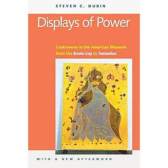 Displays of Power with a new afterword Controversy in the American Museum from the Enola Gay to Sensation by Dubin & Steven C.