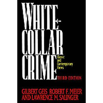 WhiteCollar Crime  Classic and Contemporary Views Third Edition by Geis & Gilbert