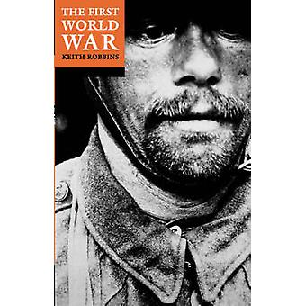 The First World War by Robbins & Keith
