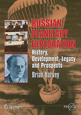 Russian Planetary Exploration History Development Legacy Prospects by Harvey & Brian