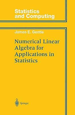 Numerical Linear Algebra for Applications in Statistics by Gentle & James E.
