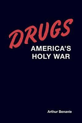 Drugs Americas Holy War by Benavie & Arthur