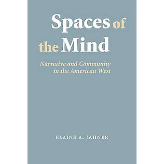 Spaces of the Mind Narrative and Community in the American West by Jahner & Elaine A.