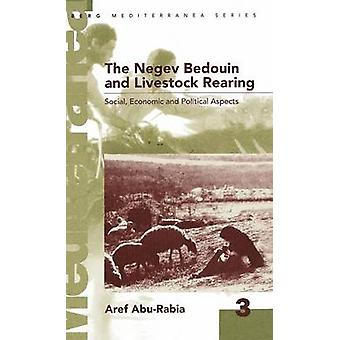 Negev Bedouin and Livestock Rearing Social Economic and Political Aspects Social Economic and Political Aspects by AbuRabia & Aref