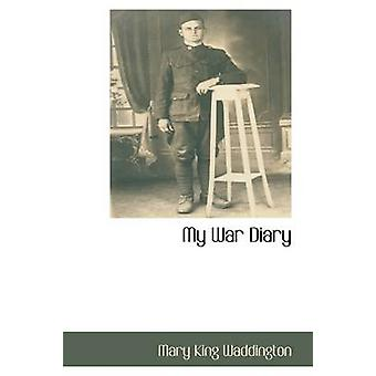 My War Diary by Waddington & Mary King